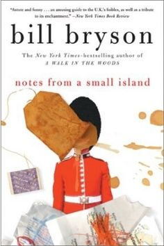 Notes From a Small Island, by Bill Bryson. The single funniest travel book I have ever read. All the funnier because I lived in Blighty in for 5 years. Love Book, This Book, Books To Read, My Books, Bill Bryson, Travel Humor, Small Island, Book Authors, Great Books
