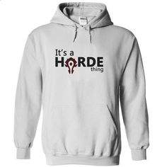 Its a HORDE Thing - #design t shirt #silk shirt. CHECK PRICE => https://www.sunfrog.com/Gamer/Its-a-HORDE-Thing.html?60505