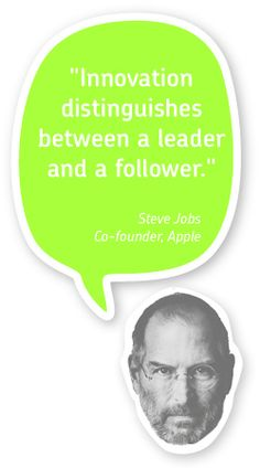 Innovation distinguishes between a leader and a follow. Steve Jobs, Co-founder Apple
