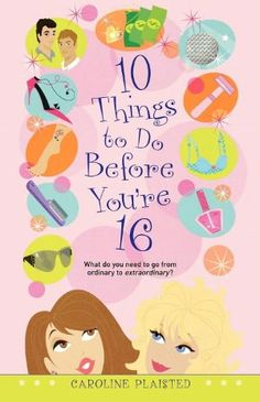 Caroline Plaisted - 10 Things to Do Before You're 16 (prequel to 10 Ways to Cope With Boys)