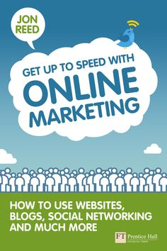 Get Up to Speed with Online Marketing: How to use websites, blogs, social networking and much more - 1st edition (2010)