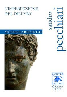 L'imperfezione del diluvio / An Unrehearsed Flood - Sandro Pecchiari, prefazione di Andrea Sirotti - Samuele Editore 2015