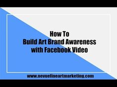 How To Build Art Brand Awareness with Facebook Video