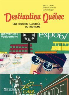Destination Québec : une histoire illustrée du tourisme