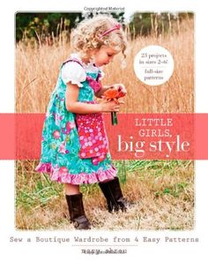 Fishpond Australia, Little Girls, Big Style: Sew a Boutique Wardrobe from 4 Easy Patterns by Mary Abreu. Buy Books online: Little Girls, Big Style: Sew a Boutique Wardrobe from 4 Easy Patterns, ISBN Mary Abreu Style Blog, Dress Patterns, Easy Patterns, Sewing Patterns, Summer Patterns, Sew Mama Sew, This Is A Book, Free Girl, Classic Outfits