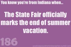 Know you're from Indiana when the State Fair comes & summer break nears end