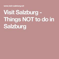 Visit Salzburg - Things NOT to do in Salzburg