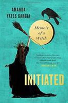 Buy Initiated: Memoir of a Witch by Amanda Yates Garcia and Read this Book on Kobo's Free Apps. Discover Kobo's Vast Collection of Ebooks and Audiobooks Today - Over 4 Million Titles! Free Books, Good Books, My Books, Reading Books, Time Out, Savage Grace, Exploration, Meet Women, Patriarchy