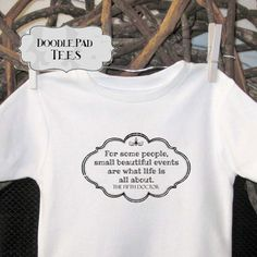 Dr Who Quote small beautiful events    bodysuit by DoodlePadTees, $15.00