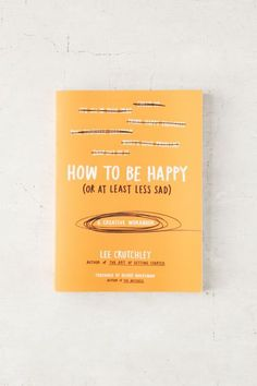 How To Be Happy (Or At Least Less Sad): A Creative Workbook By Lee Crutchley $14.95