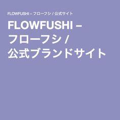FLOWFUSHI – フローフシ / 公式ブランドサイト