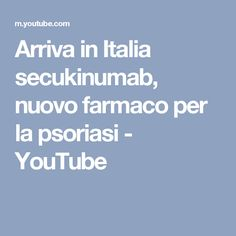 Arriva in Italia secukinumab, nuovo farmaco per la psoriasi - YouTube Youtube, Pharmacy, Italia, Youtubers, Youtube Movies