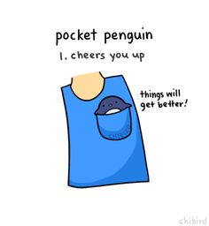 Benefits of a pocket penguin.