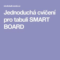 Jednoduchá cvičení pro tabuli SMART BOARD