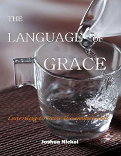 The Language of Grace: Learning to Hear the Gospel Well by Joshua Nickel, http://www.amazon.com/dp/B00N7Y3VBQ/ref=cm_sw_r_pi_dp_vo8mub1JKBXF2