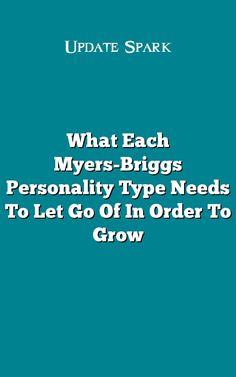 What Each Myers-Briggs Personality Type Needs To Let Go Of In Order To Grow
