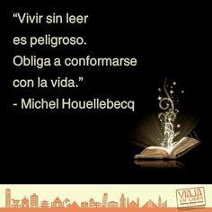 Vivir sin leer es peligroso... Obliga a conformarse con la vida...