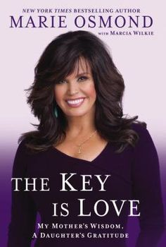 The Key Is Love: My Mother's Wisdom, A Daughter's Gratitude.  By Marie Osmond.  Call # MCN 782.421 O