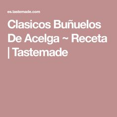 Clasicos Buñuelos De Acelga ~ Receta | Tastemade