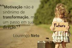 ''Motivação não é sinônimo de transformação, mas um passo em sua direção.'' -Lourenço Neto.