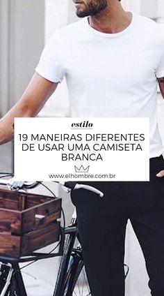 b34b6718b 19 maneiras diferentes de usar uma camiseta branca. Estilos De Roupas Para  HomensHomens ...
