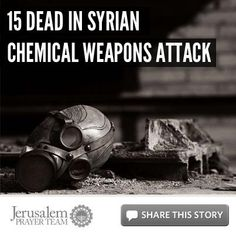 15 Dead In Syrian Chemical Weapons Attack    For more on this story, or to see our sources, visit: http://articles.jerusalemprayerteam.org/report-15-dead-in-syrian-chemical-weapons-attack/    LIKE and SHARE this story to encourage others to defend the Jewish people and pray for peace in Jerusalem, and leave your PRAYERS and COMMENTS below.