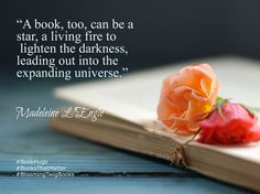 2A book too can be a star a living fire to lighten the darkness leading out into the expanding universe. - Madeleine L'Engle #booksthatmatter #bookhugs #bloomingtwig #yourstory