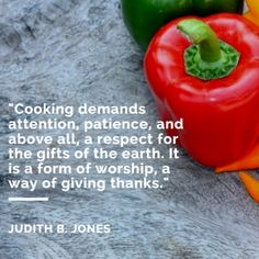 demands attention, patience, and above all, a respect for the gifts of the earth. It is a form of worship, a way of giving thanks. – Judith B. Chef Quotes, Wall Writing, Give Thanks, Patience, Worship, Respect, Thankful, Inspirational Quotes, Earth