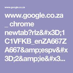 www.google.co.za _ chrome newtab?rlz=1C1VFKB_enZA667ZA667&espv=2&ie=UTF-8