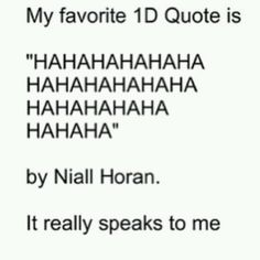Really but let's get real... my favorite thing in the world right now is Niall's laugh it's the best thing (hahahah)