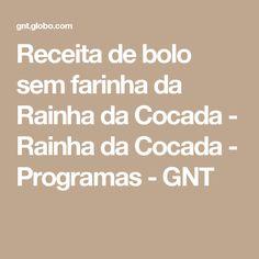 Receita de bolo sem farinha da Rainha da Cocada - Rainha da Cocada - Programas - GNT