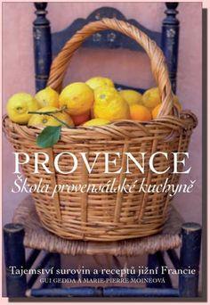 Provence škola provensálské kuchyně - tajemství surovin a receptů jižní Francie