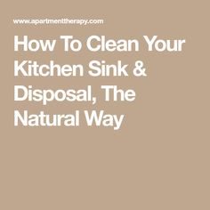 How To Clean Your Kitchen Sink & Disposal, The Natural Way