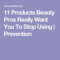 11 Products Beauty Pros Really Want You To Stop Using | Prevention