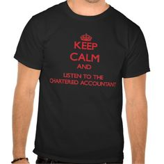 Keep Calm and Listen to the Chartered Accountant T Shirt, Hoodie Sweatshirt