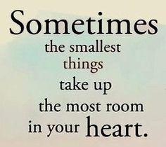 #Fuelisms : Sometimes the smallest things take up the most room in your heart