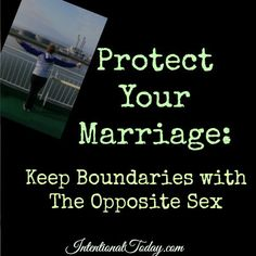 Protect your marriage, keep boundaries with the opposite sex.