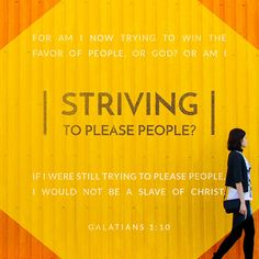 """""""I am not trying to please people. I want to please God. Do you think I am trying to please people? If I were doing that, I would not be a servant of Christ."""" Galatians 1:10 CEVUK00 http://bible.com/294/gal.1.10.cevuk00"""