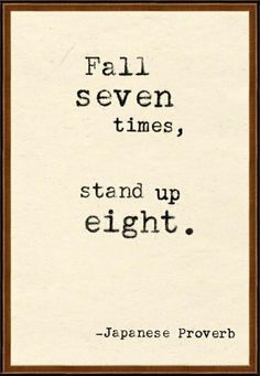 Fall seven times,stand up eight