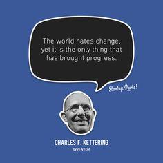 """""""O mundo odeia a mudança, np entento, esta é a única coisa que tem trazido o progresso."""""""