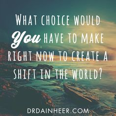 Choose. Shift. Change. Choose again.  #questionsempower http://choices.transformationseekersguide.com