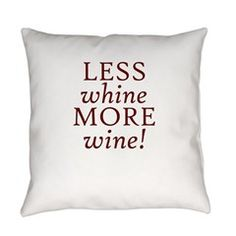 Less Whine, More Wine! Everyday Pillow