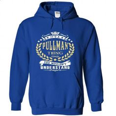 its a PULLMAN Thing You Wouldnt Understand ! - T Shirt, - #white tee #tshirt makeover. PURCHASE NOW => https://www.sunfrog.com/Names/it-RoyalBlue-39931859-Hoodie.html?68278