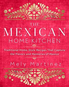 The Mexican Home Kitchen: Traditional Home-Style Recipes That Capture the Flavors and Memories of Mexico by Mely Mart... Authentic Mexican Recipes, Mexican Food Recipes, Mexican Dishes, Tomitillo Recipes, Recipies, Delicious Recipes, Vegan Recipes, Dinner Recipes, Cooking Recipes