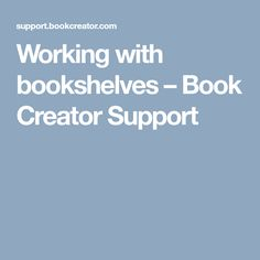 Working with bookshelves – Book Creator Support