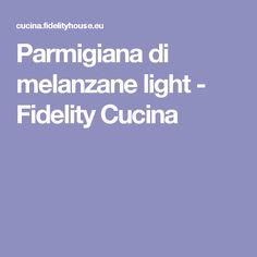 Parmigiana di melanzane light - Fidelity Cucina