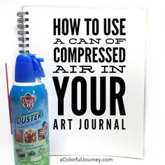 How to use a can of compressed air in your art journal