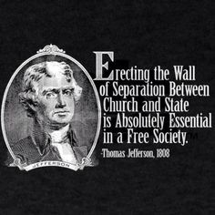Politics, Religion, Separation of Church and State, Forcing Religion on Others, Religious Freedom, Freedom of Religion, Freedom from Religion, Thomas Jefferson, America, United States, United States of America, USA. Erecting the wall of separation between church and state is absolutely essential in a free society.