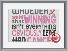 Whoever Said Winning Isn't Everything, Obviously Never Had Cancer Counted Cross Stitch Pattern, Instant Download PDF, Relaxing Hobby