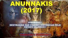 205 - ANUNNAKIS 2017  - PIRÂMIDES - DESTRUIÇÃO DE SÍTIOS ARQUEOLÓGICOS E...